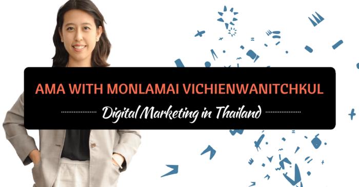 AMA With Monlamai Vichienwanitchkul on Digital Marketing in Thailand