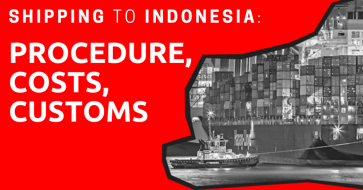 Shipping To Indonesia Procedure Costs Customs