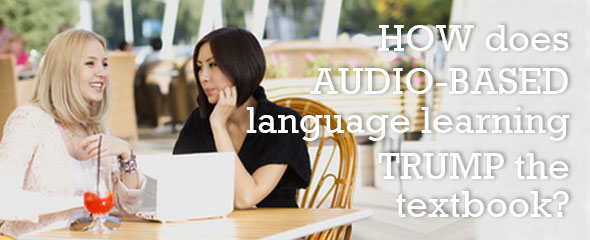 How Audio-based Language Learning Trumps the Textbook
