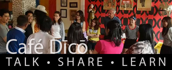 Café Dīcō: Talk Share Learn