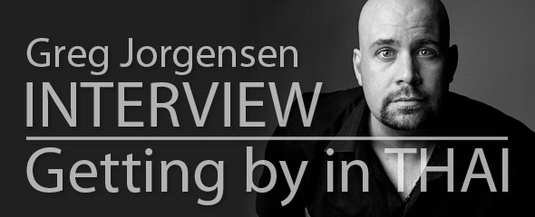 Interview Greg Jorgensen is Getting by with Learning Thai