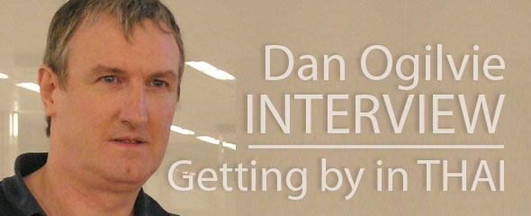 Interview Dan Ogilvie is Getting by in Thai