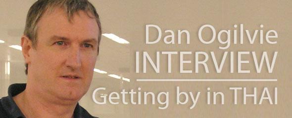 Interview Dan Ogilvie is Getting by in Thai