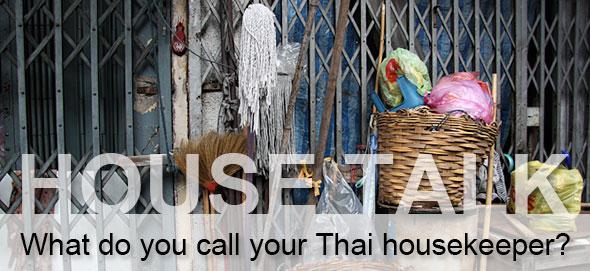 HouseTalk What Do You Call Your Thai Housekeeper?