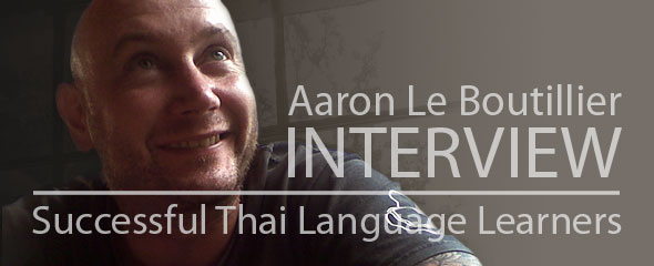 Interviewing Successful Thai Language Learner: Aaron Le Boutillier