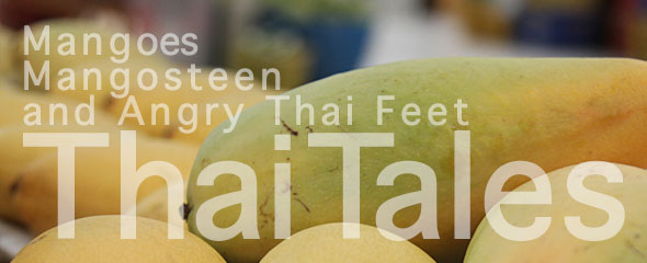 Thai Tales: Mango's, Mangosteen and Angry Thai Feet