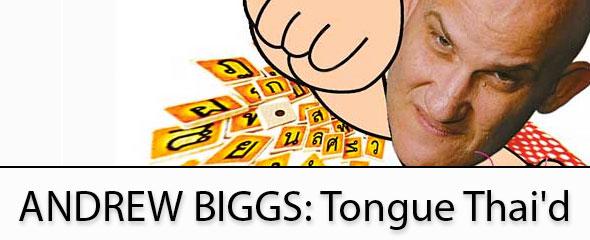 Andrew Biggs: Tongue Thai'd
