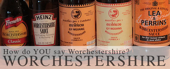How Do YOU Say Worchestershire