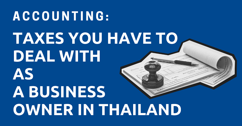 Accounting: Taxes You Have to Deal with as a Business Owner in Thailand