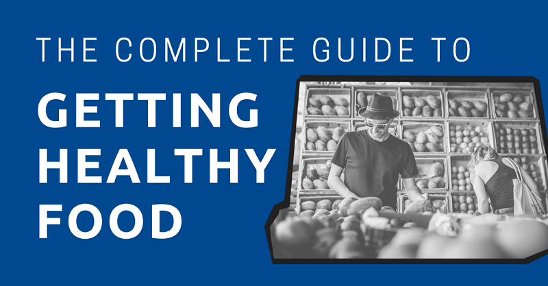 The Complete Guide to Getting Healthy Food