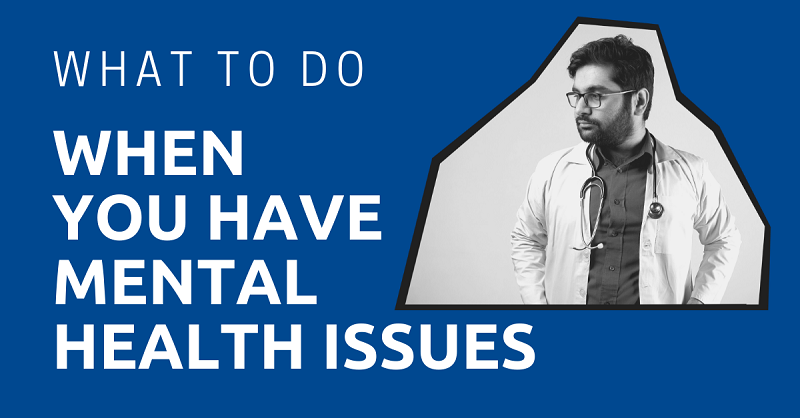 What to Do When you Have Mental Health Issues